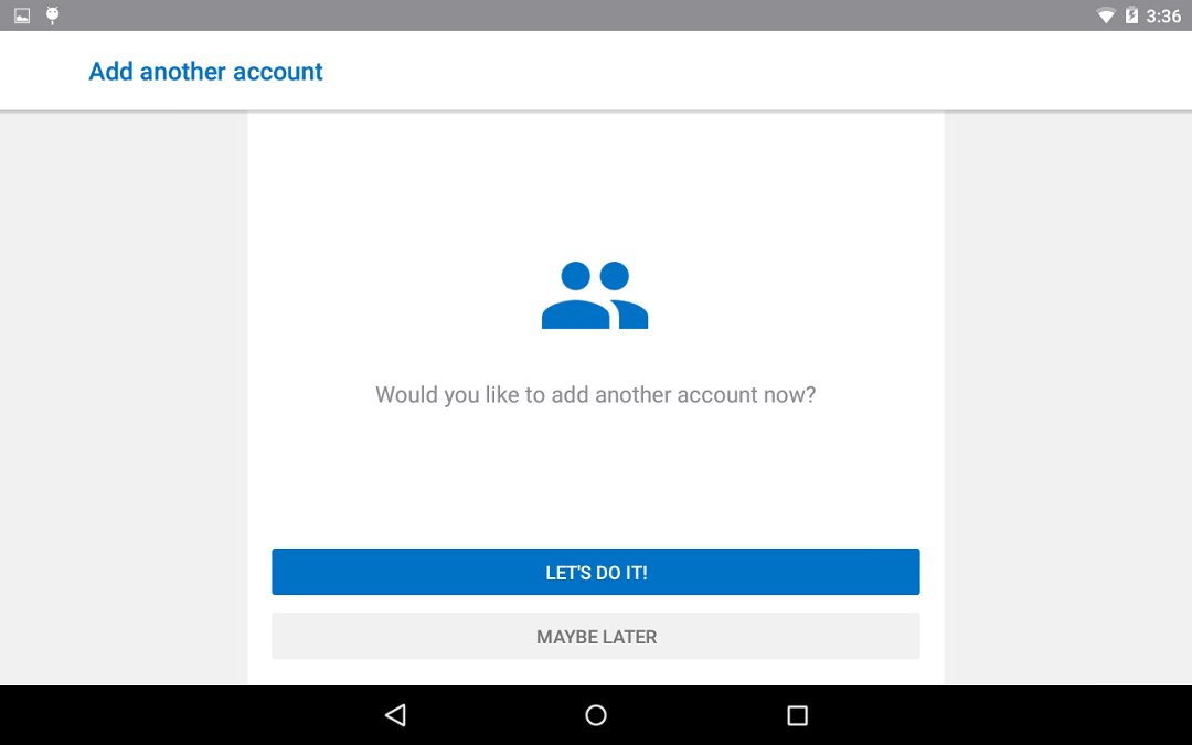 Once you are done adding your accounts, or only have the one to add, select Maybe Later to proceed.